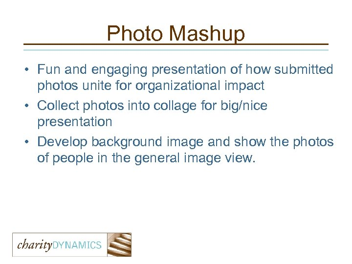 Photo Mashup • Fun and engaging presentation of how submitted photos unite for organizational
