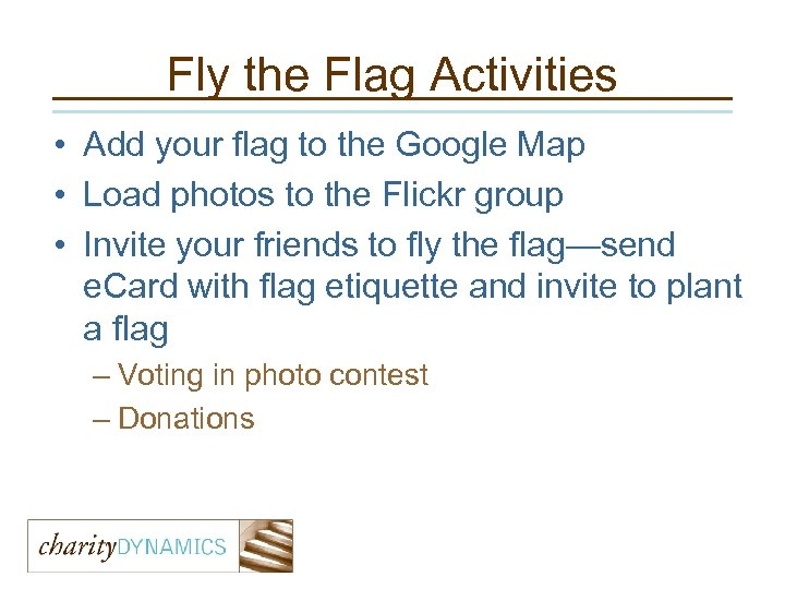 Fly the Flag Activities • Add your flag to the Google Map • Load