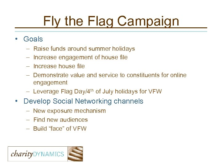 Fly the Flag Campaign • Goals – – Raise funds around summer holidays Increase