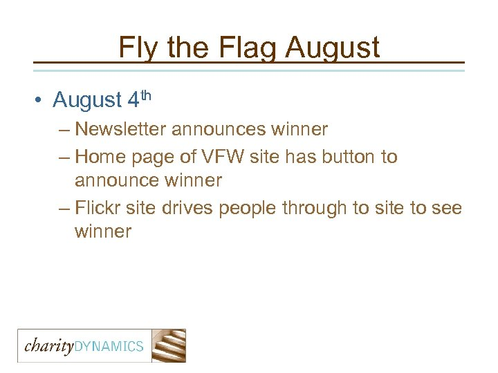 Fly the Flag August • August 4 th – Newsletter announces winner – Home