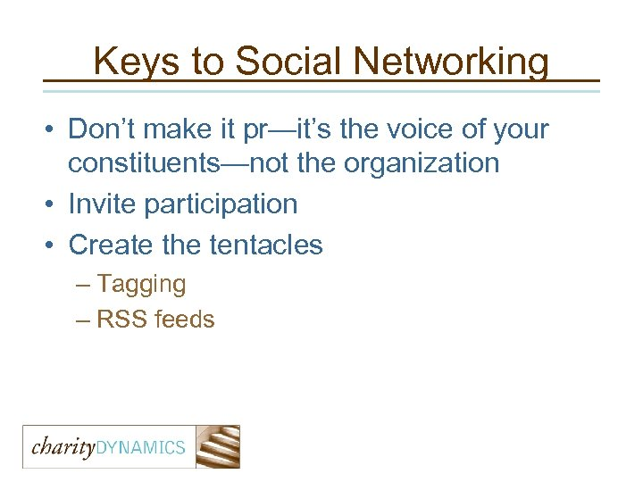 Keys to Social Networking • Don't make it pr—it's the voice of your constituents—not