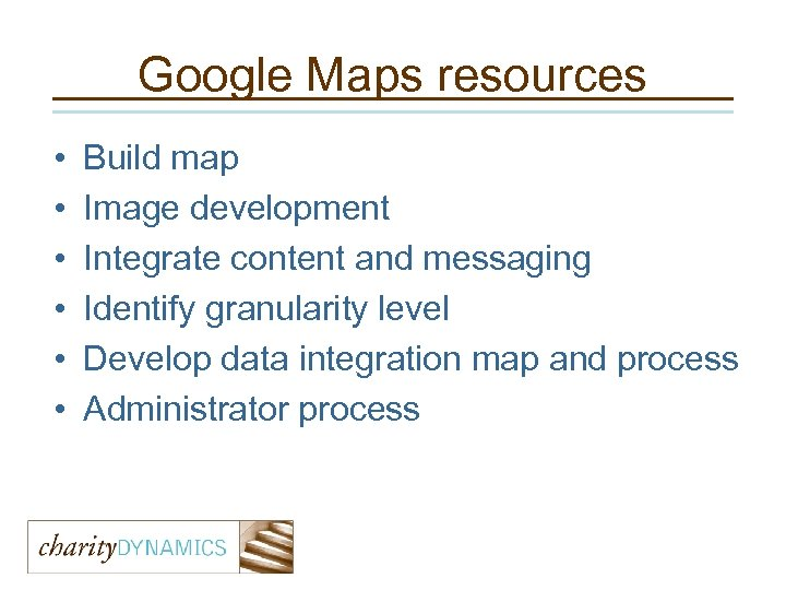 Google Maps resources • • • Build map Image development Integrate content and messaging