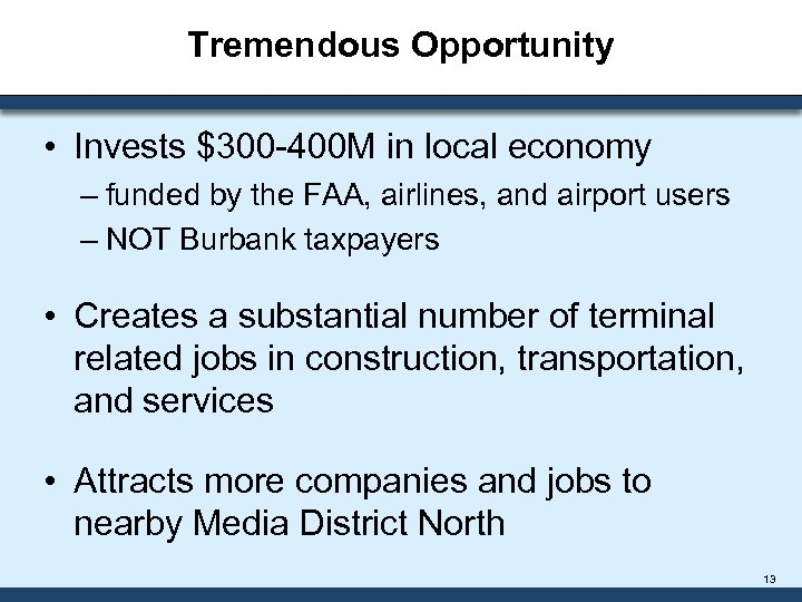 Tremendous Opportunity • Invests $300 -400 M in local economy – funded by the