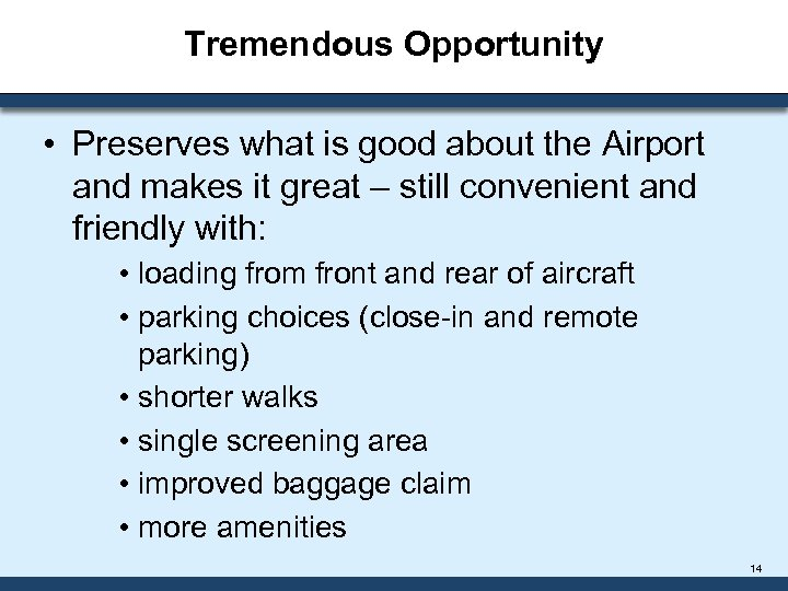 Tremendous Opportunity • Preserves what is good about the Airport and makes it great