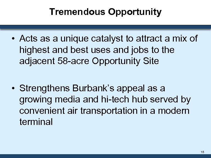 Tremendous Opportunity • Acts as a unique catalyst to attract a mix of highest