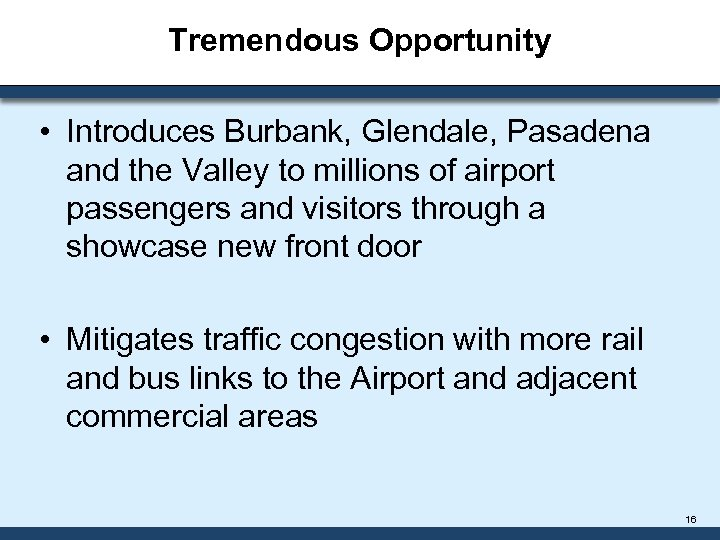 Tremendous Opportunity • Introduces Burbank, Glendale, Pasadena and the Valley to millions of airport
