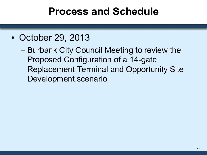 Process and Schedule • October 29, 2013 – Burbank City Council Meeting to review