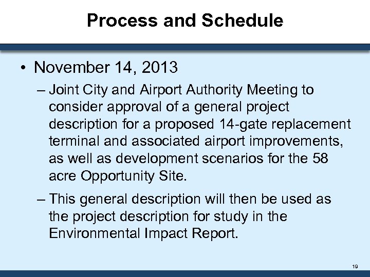 Process and Schedule • November 14, 2013 – Joint City and Airport Authority Meeting