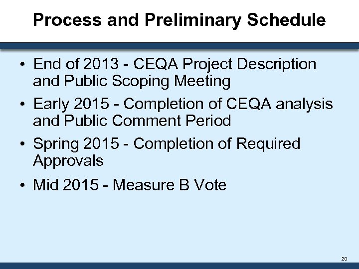 Process and Preliminary Schedule • End of 2013 - CEQA Project Description and Public
