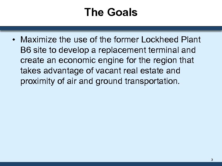 The Goals • Maximize the use of the former Lockheed Plant B 6 site