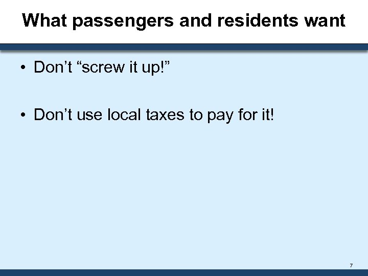 """What passengers and residents want • Don't """"screw it up!"""" • Don't use local"""