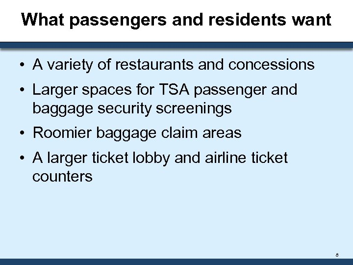 What passengers and residents want • A variety of restaurants and concessions • Larger