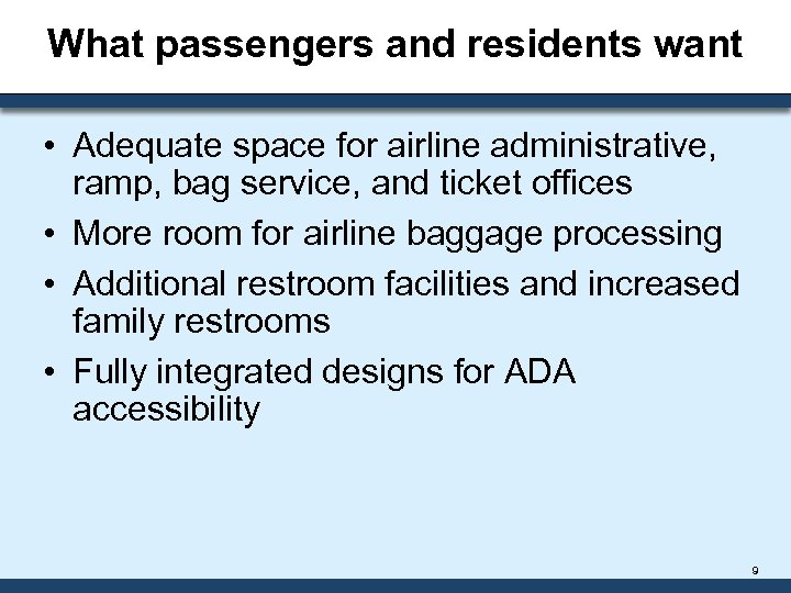 What passengers and residents want • Adequate space for airline administrative, ramp, bag service,