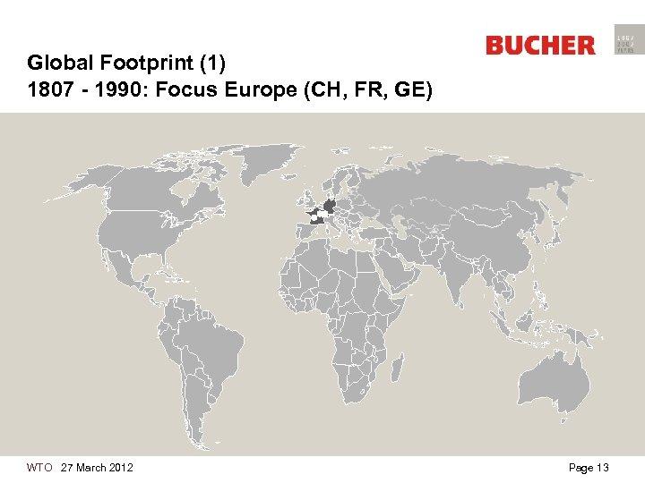 Global Footprint (1) 1807 - 1990: Focus Europe (CH, FR, GE) WTO 27 March