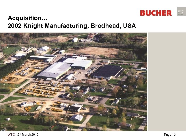 Acquisition… 2002 Knight Manufacturing, Brodhead, USA WTO 27 March 2012 Page 15