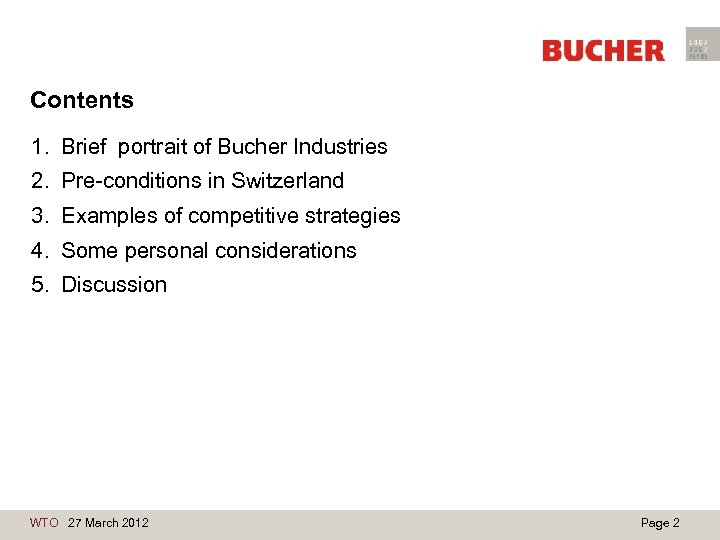 Contents 1. Brief portrait of Bucher Industries 2. Pre-conditions in Switzerland 3. Examples of
