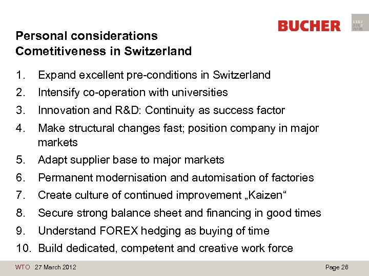 Personal considerations Cometitiveness in Switzerland 1. Expand excellent pre-conditions in Switzerland 2. Intensify co-operation