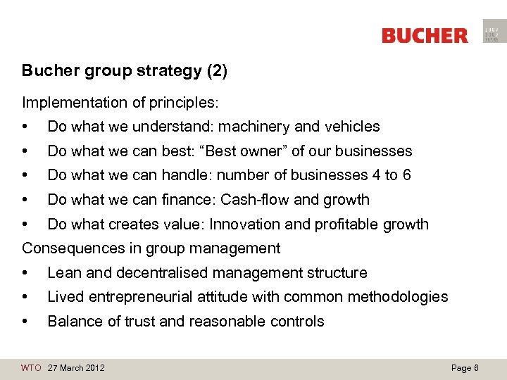 Bucher group strategy (2) Implementation of principles: • Do what we understand: machinery and