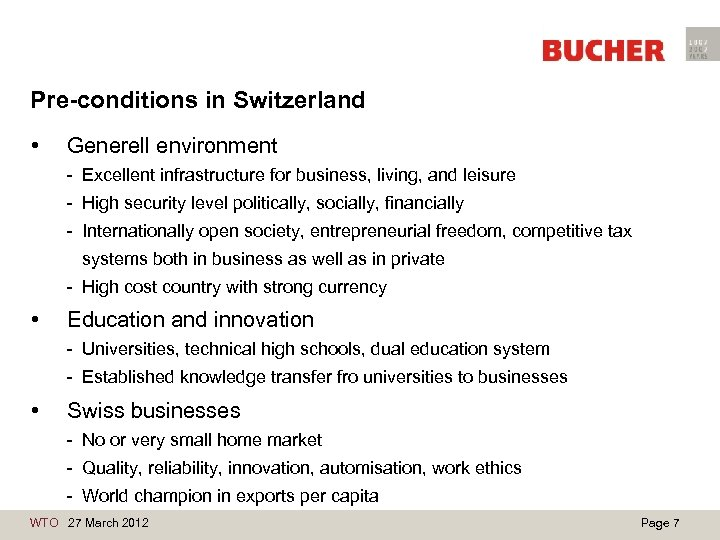 Pre-conditions in Switzerland • Generell environment - Excellent infrastructure for business, living, and leisure