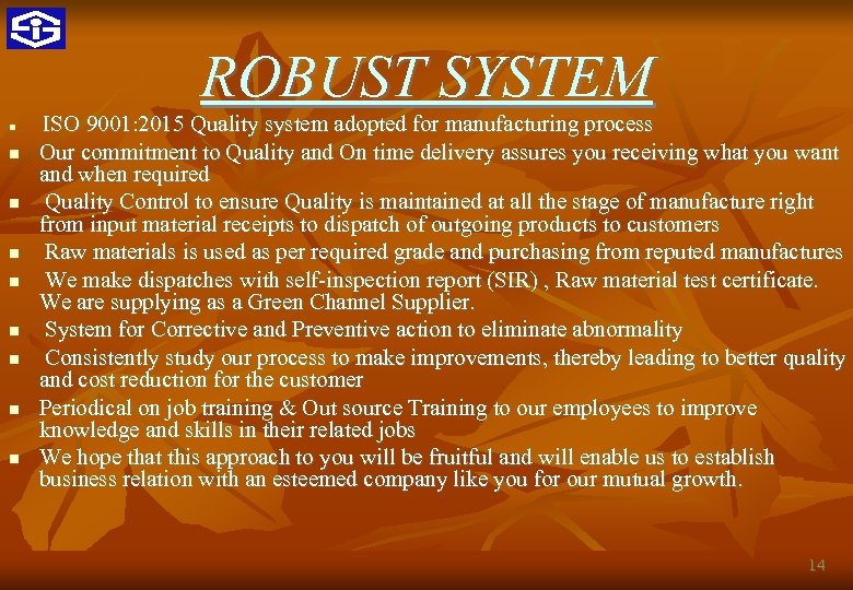 ROBUST SYSTEM ISO 9001: 2015 Quality system adopted for manufacturing process Our commitment to