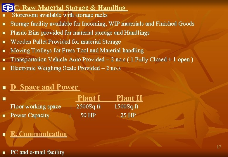 C. Raw Material Storage & Handling Storeroom available with storage racks Storage facility available
