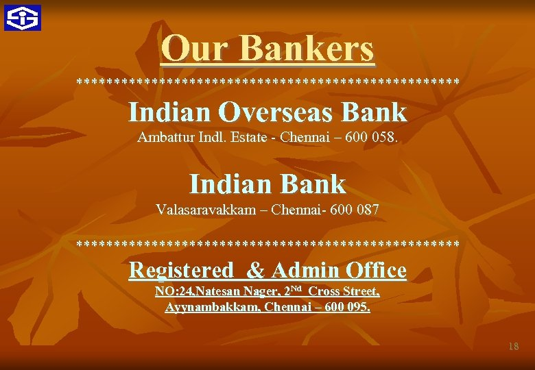 Our Bankers ************************** Indian Overseas Bank Ambattur Indl. Estate - Chennai – 600 058.
