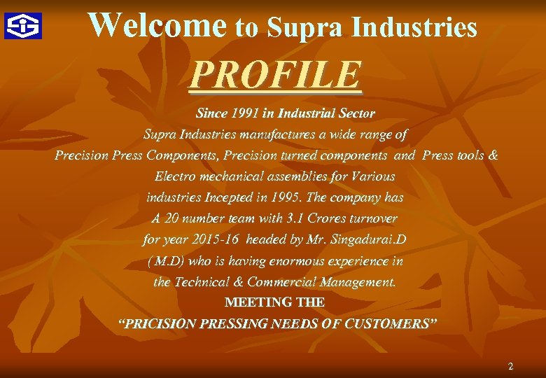Welcome to Supra Industries PROFILE Since 1991 in Industrial Sector Supra Industries manufactures a