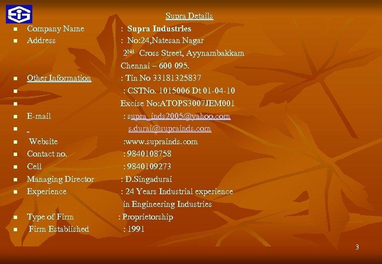 Supra Details Company Name : Supra Industries Address : No: 24, Natesan Nagar 2