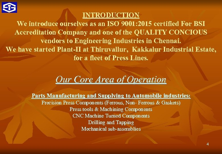 INTRODUCTION We introduce ourselves as an ISO 9001: 2015 certified For BSI Accreditation Company