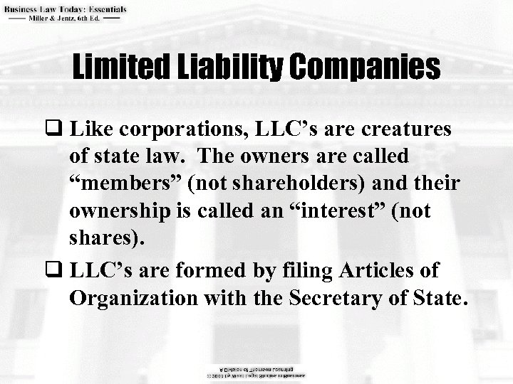 Limited Liability Companies q Like corporations, LLC's are creatures of state law. The owners