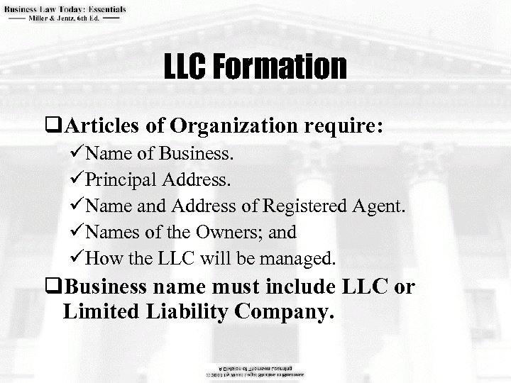 LLC Formation q. Articles of Organization require: üName of Business. üPrincipal Address. üName and