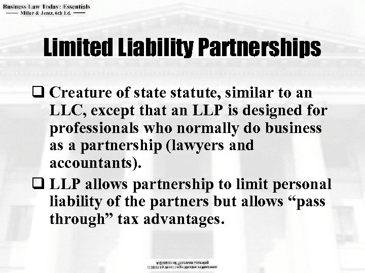 Limited Liability Partnerships q Creature of state statute, similar to an LLC, except that