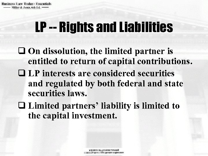 LP -- Rights and Liabilities q On dissolution, the limited partner is entitled to