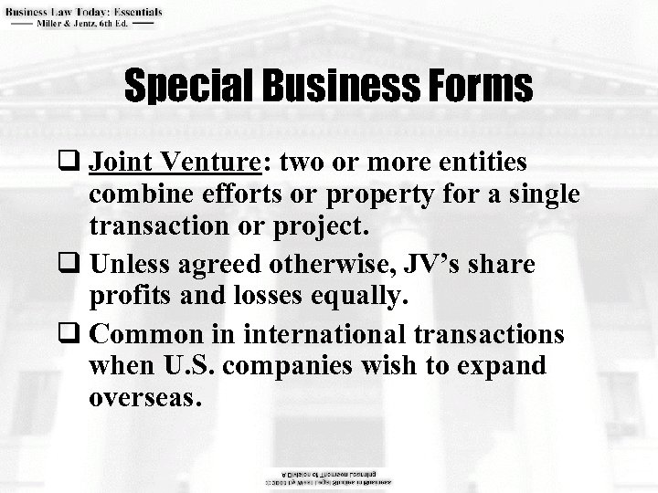 Special Business Forms q Joint Venture: two or more entities combine efforts or property
