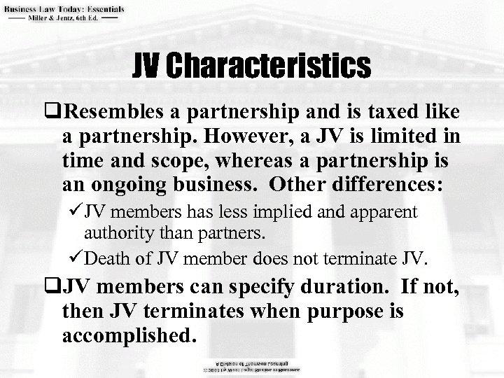 JV Characteristics q. Resembles a partnership and is taxed like a partnership. However, a