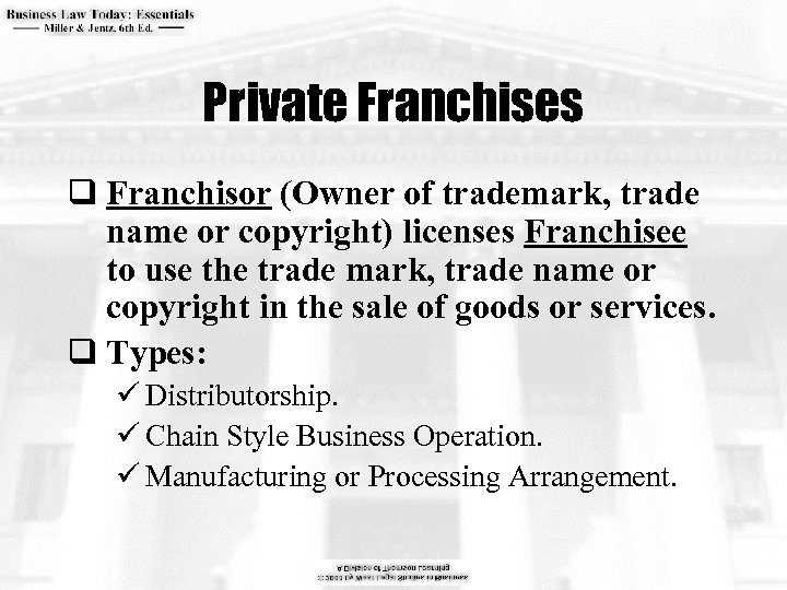 Private Franchises q Franchisor (Owner of trademark, trade name or copyright) licenses Franchisee to
