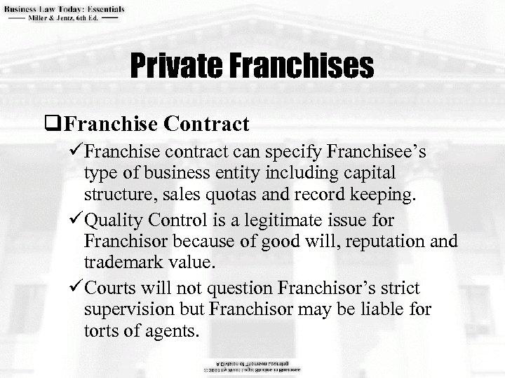 Private Franchises q. Franchise Contract üFranchise contract can specify Franchisee's type of business entity