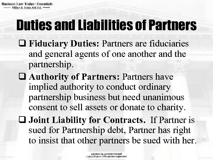 Duties and Liabilities of Partners q Fiduciary Duties: Partners are fiduciaries and general agents
