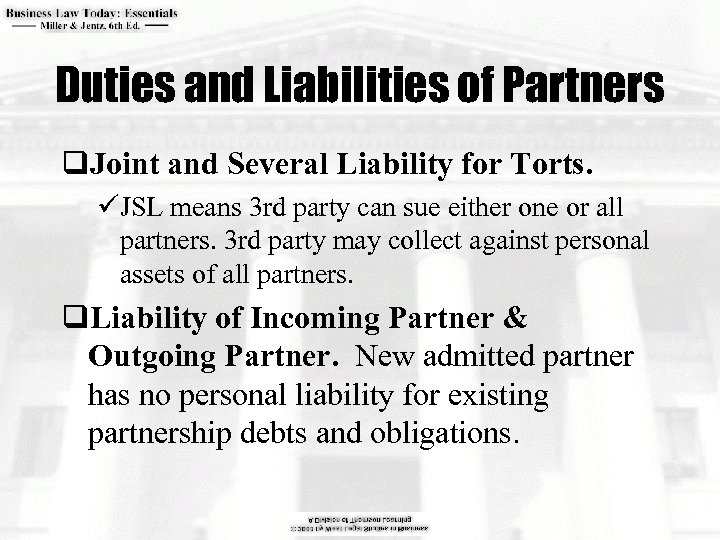 Duties and Liabilities of Partners q. Joint and Several Liability for Torts. üJSL means
