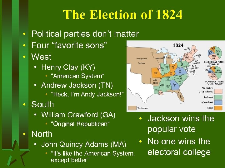 "The Election of 1824 • Political parties don't matter • Four ""favorite sons"" •"
