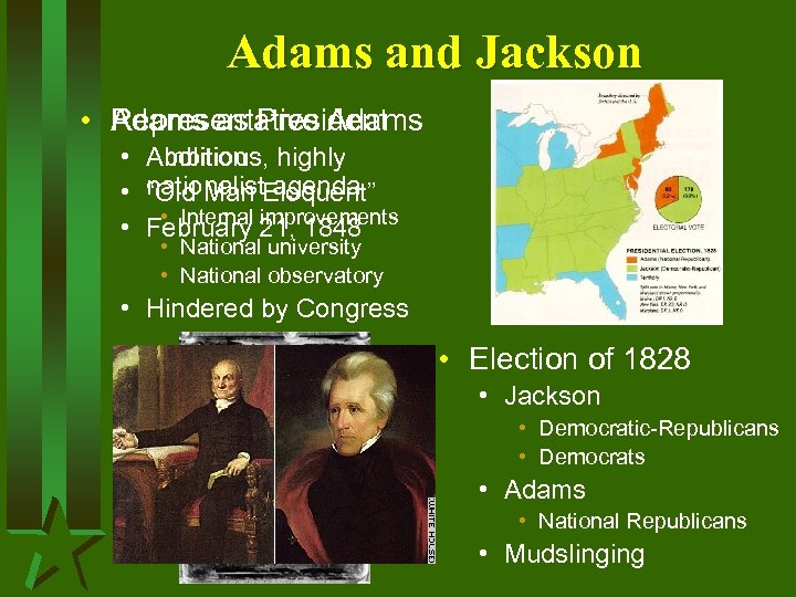 Adams and Jackson • Representative Adams as President • • • Ambitious, Abolition highly