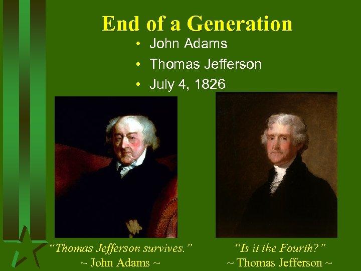 End of a Generation • John Adams • Thomas Jefferson • July 4, 1826