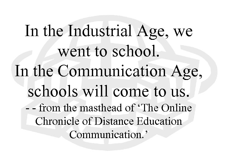 In the Industrial Age, we went to school. In the Communication Age, schools will