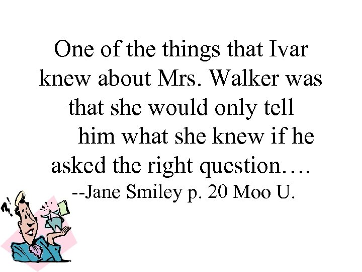 One of the things that Ivar knew about Mrs. Walker was that she would