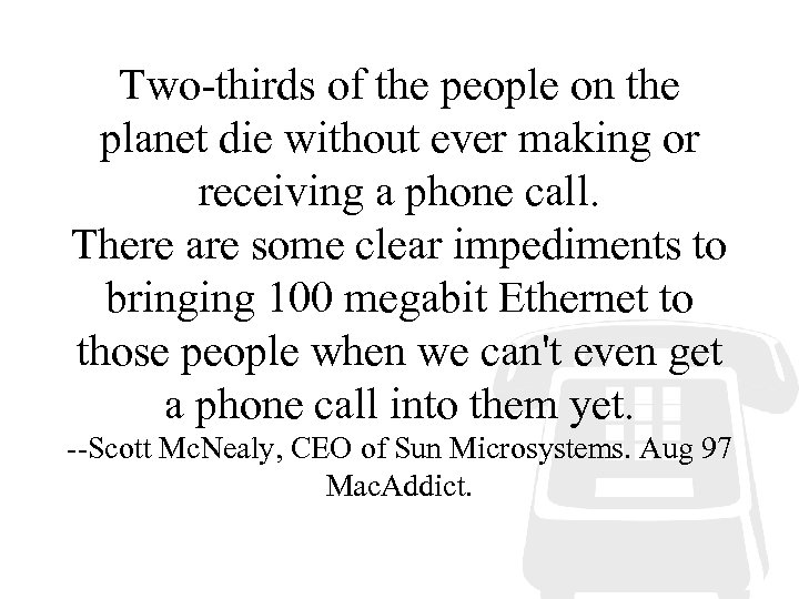 Two-thirds of the people on the planet die without ever making or receiving a