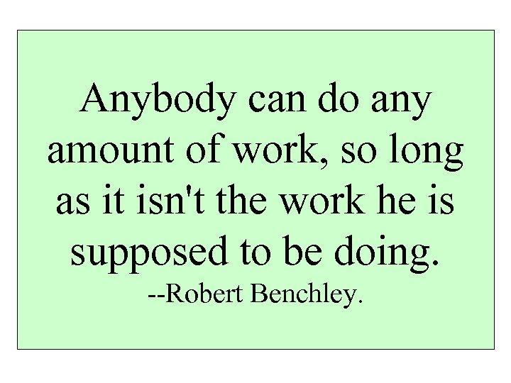 Anybody can do any amount of work, so long as it isn't the work