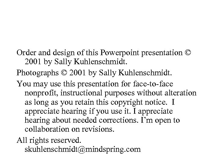 Order and design of this Powerpoint presentation © 2001 by Sally Kuhlenschmidt. Photographs ©