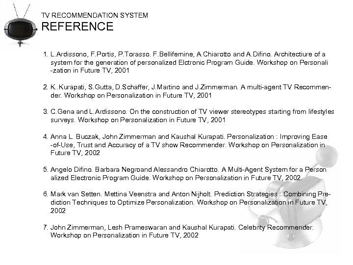 TV RECOMMENDATION SYSTEM REFERENCE 1. L. Ardissono, F. Portis, P. Torasso. F. Bellifemine, A.
