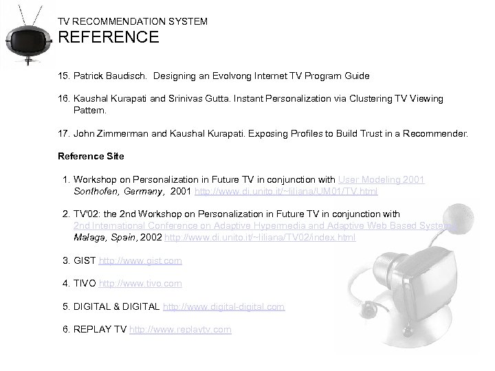 TV RECOMMENDATION SYSTEM REFERENCE 15. Patrick Baudisch. Designing an Evolvong Internet TV Program Guide