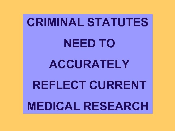 CRIMINAL STATUTES NEED TO ACCURATELY REFLECT CURRENT MEDICAL RESEARCH